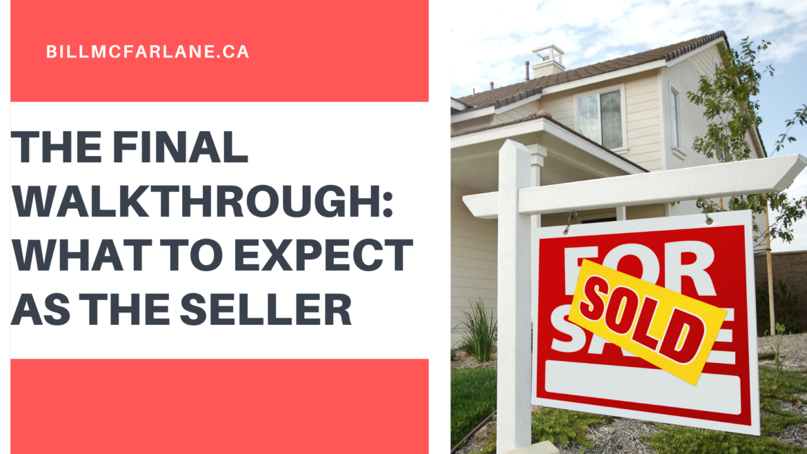 The Final Walkthrough: What to Expect as the Seller